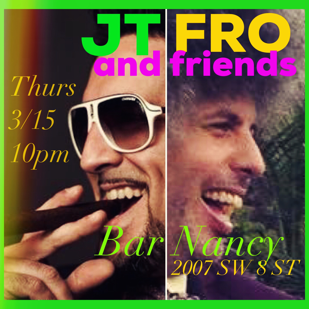 JT FRO AND FRIENDS - THURSDAY MARCH 15