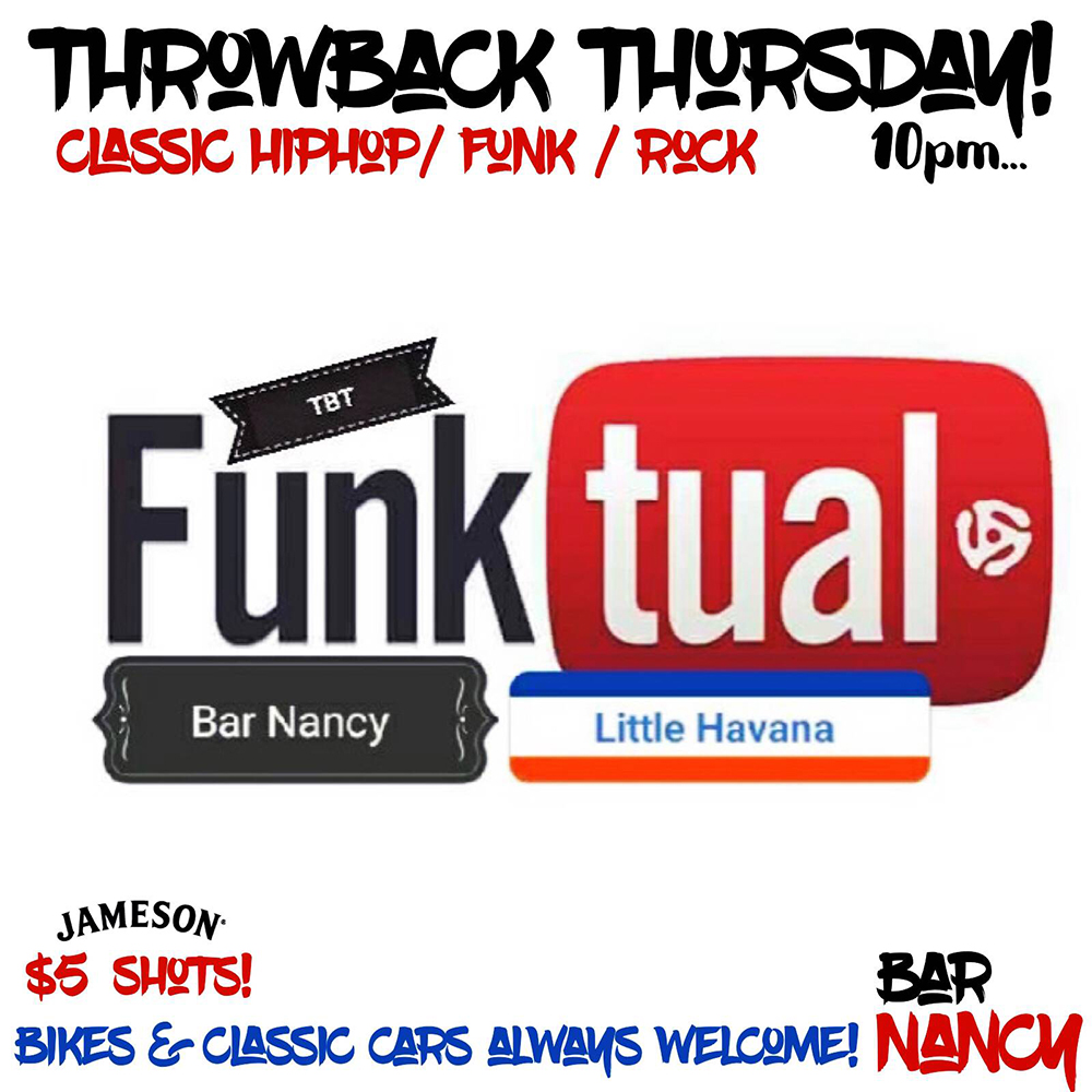 FUNKTUAL - THROWBACK THURSDAYS - CLASSIC HIP HOP / FUNK / ROCK - JEMESON $5 SHOTS - BIKES & CLASSIC CARS ALWAYS WELCOME