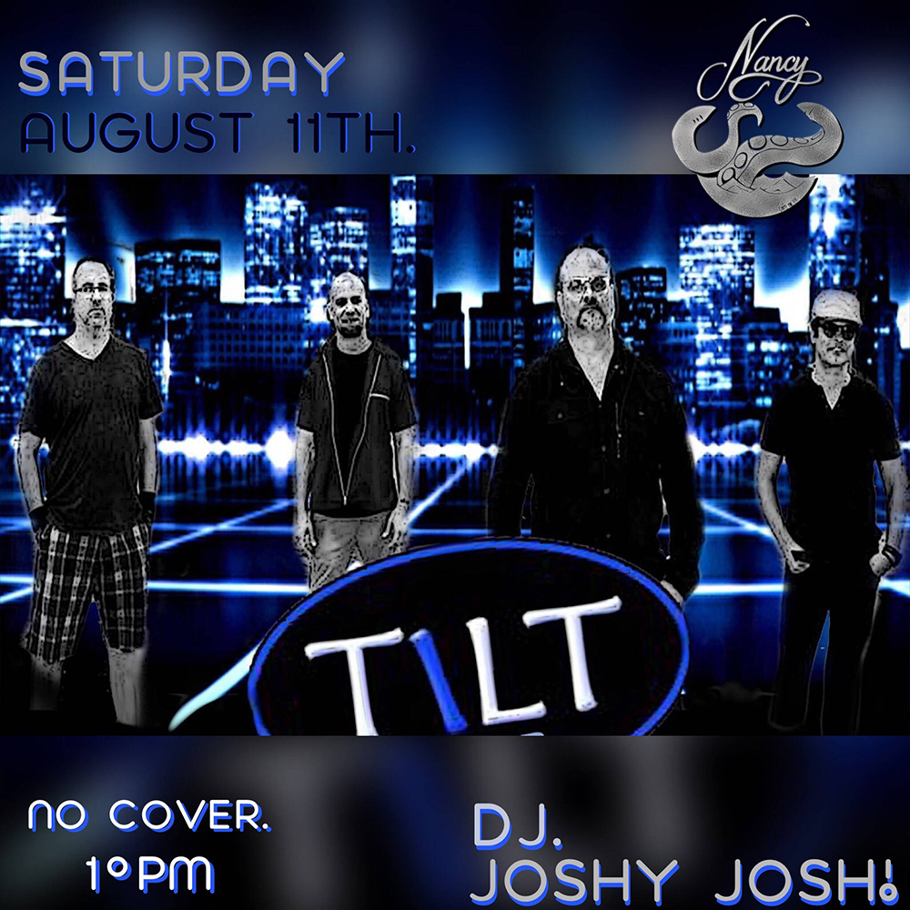 TILT @ NANCY SATURDAY AUGUST 11 - DJ JOSHY JOSH - 10PM - NO COVER