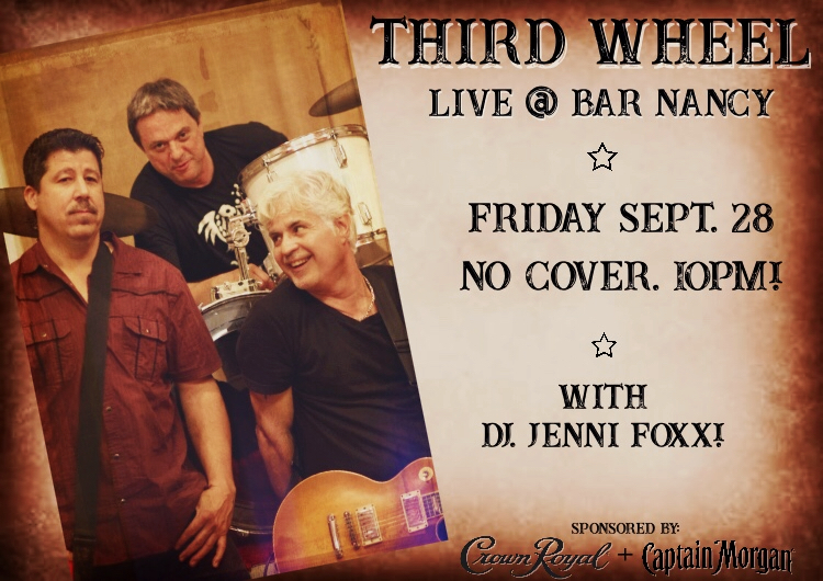 THIRD WHEEL - FRIDAY SEP 28 - 10PM - NO COVER - DJ JENNI FOXX - SPONSORED BY CROWN ROYAL AND CAPTAIN MORGAN
