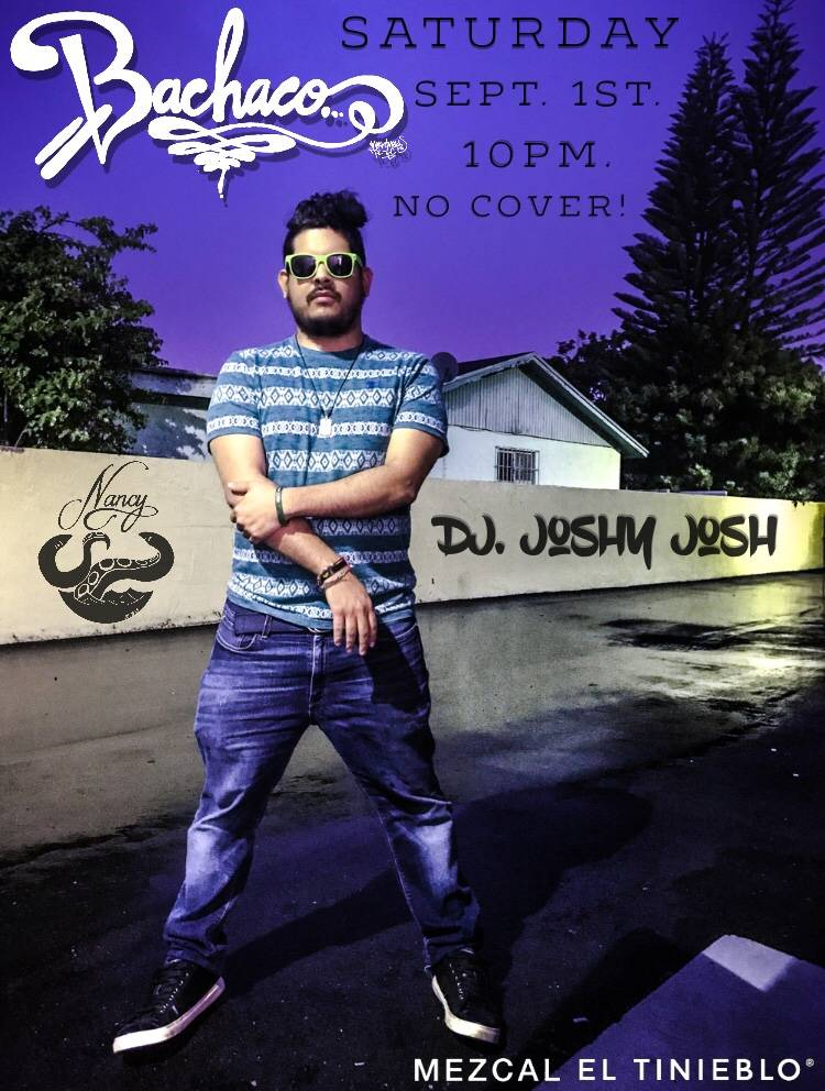BACHACO - SATURDAY SEPTEMBER 1ST - 10 PM - DJ JOSHY JOSH - NO COVER