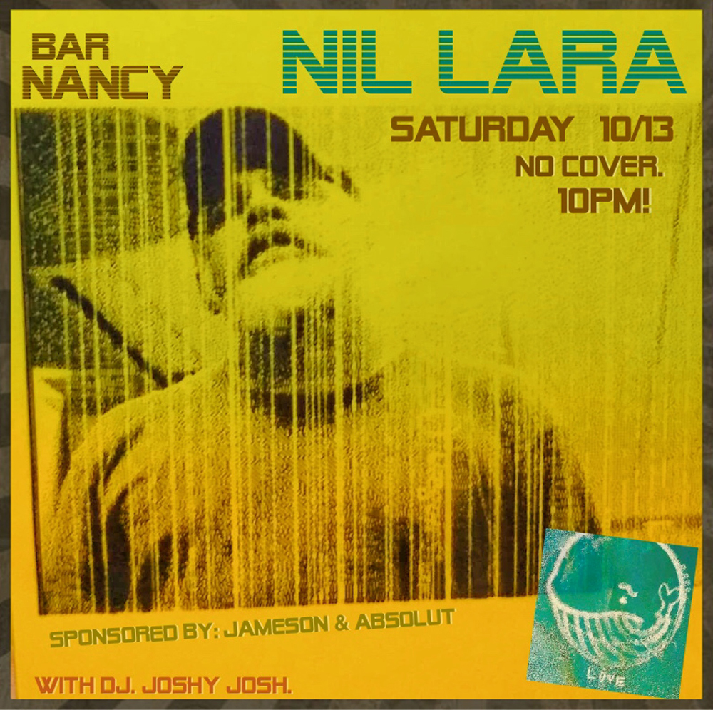 NIL LARA - SATURDAY OCT 13 - 10PM - DJ JOSHY JOSH - NO COVER - SPONSORED BY JAMESON & ABSOLUT
