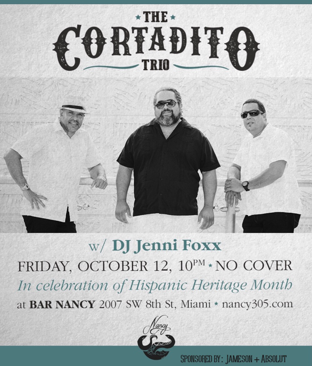 THE CORTADITO TRIO @ BAR NANCY - DJ JENNI FOXX - HISPANIC HERITAGE MONTH CELEBRATION - OCT 12 - 10PM - NO COVER