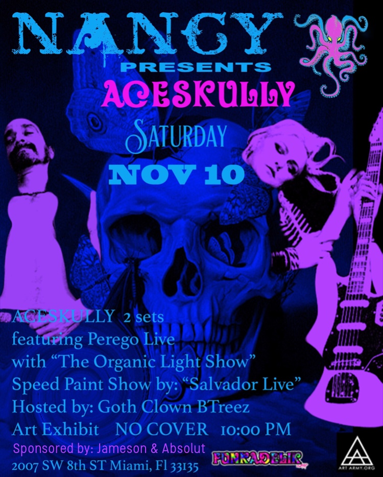 ACESKULLY AT NANCY SAT NOV 10 - FEAT. PEREGO LIVE - THE ORGANIC LIGHT SHOW - SALVADORE LIVE - HOSTED BY GOTH CLOWN BTREEZ - ART EXHIBIT- NO COVER - 10 PM