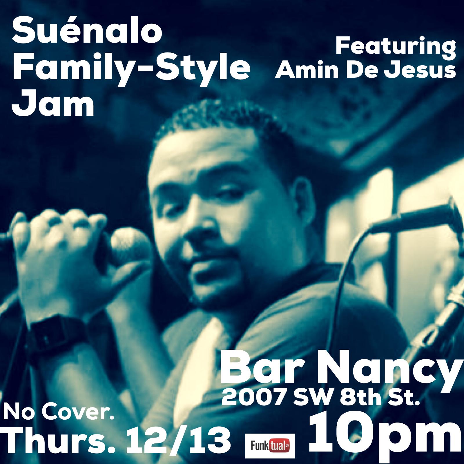 SUENALO / FAMILY-STYLE JAM - FEAT AMIN DE JESUS - THURS DEC 13 - 10 PM - NO COVER