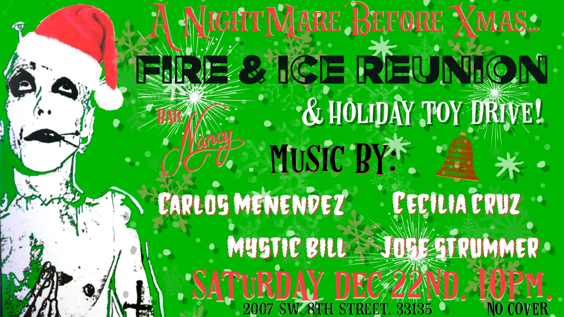 FIRE & ICE REUNION - A NIGHTMARE BEFORE XMAS - HOLIDAY TOY DRIVE - MUSIC BY CARLOS MENENDEZ - CECILIA CRUZ - MYSTIC BILL -JOSE STRUMMER - DEC 22 - 10PM