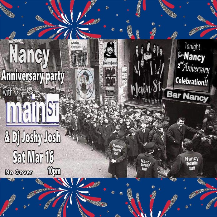 MAIN STREET - CELEBRATING THE 2ND ANNIVERSARY OF BAR NANCY - DJ JOSHY JOSH - SAT MARCH 16 - NO COVER -10PM