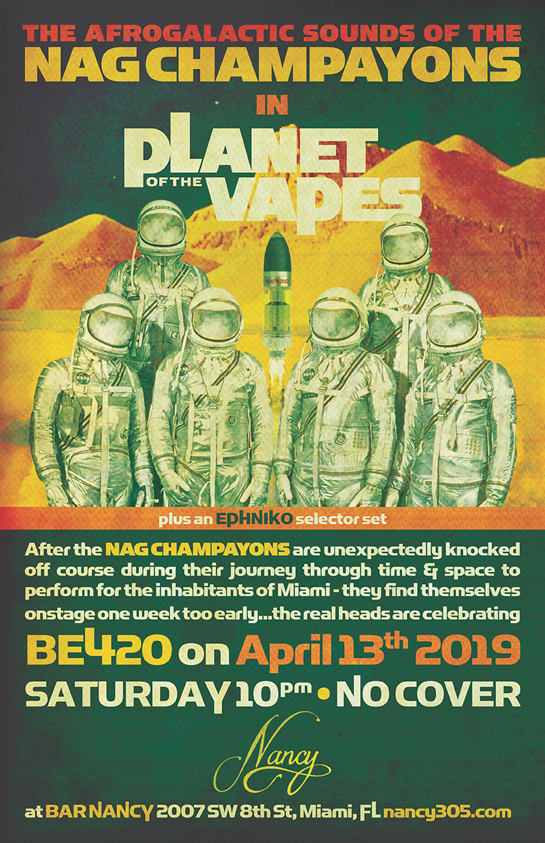 Nag Champayons In Planet of The Vapes! Be-420 Show! @ Bar Nancy - Saturday, April 13, at 10 PM