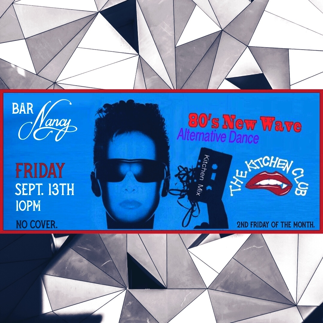 The Kitchen Club! 80's New Wave Edition! Friday The 13th! @ Bar Nancy